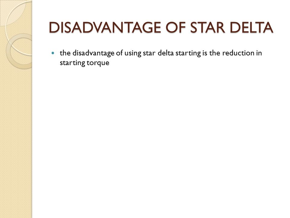 DISADVANTAGE OF STAR DELTA