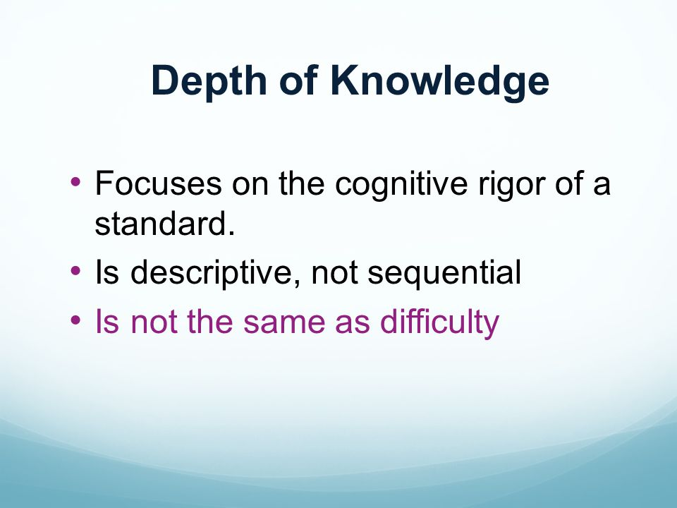 Depth of Knowledge Focuses on the cognitive rigor of a standard.