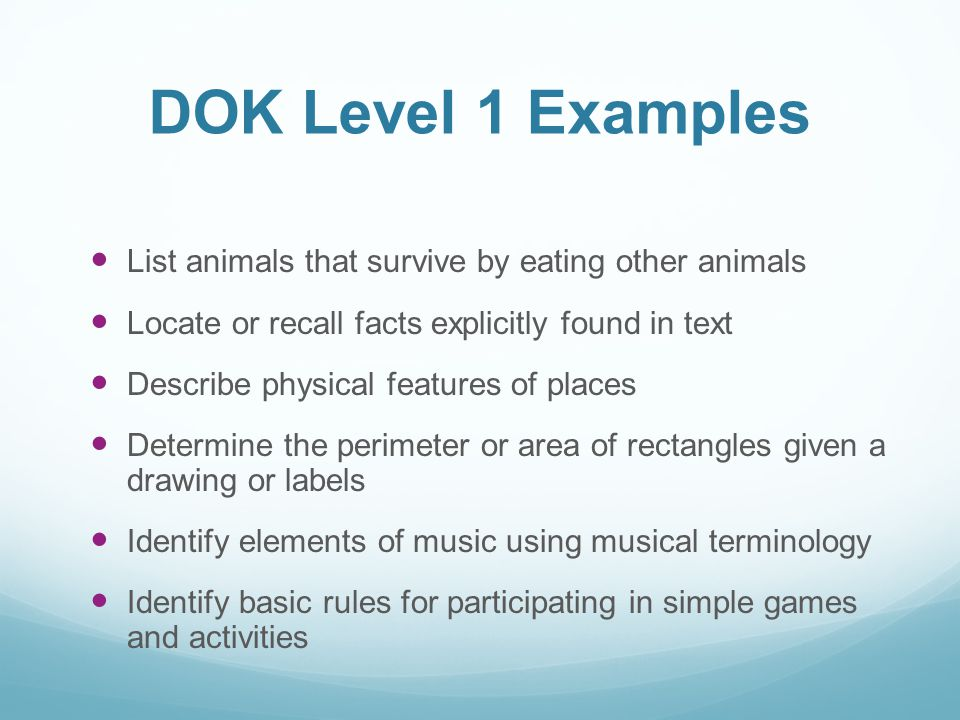 DOK Level 1 Examples List animals that survive by eating other animals
