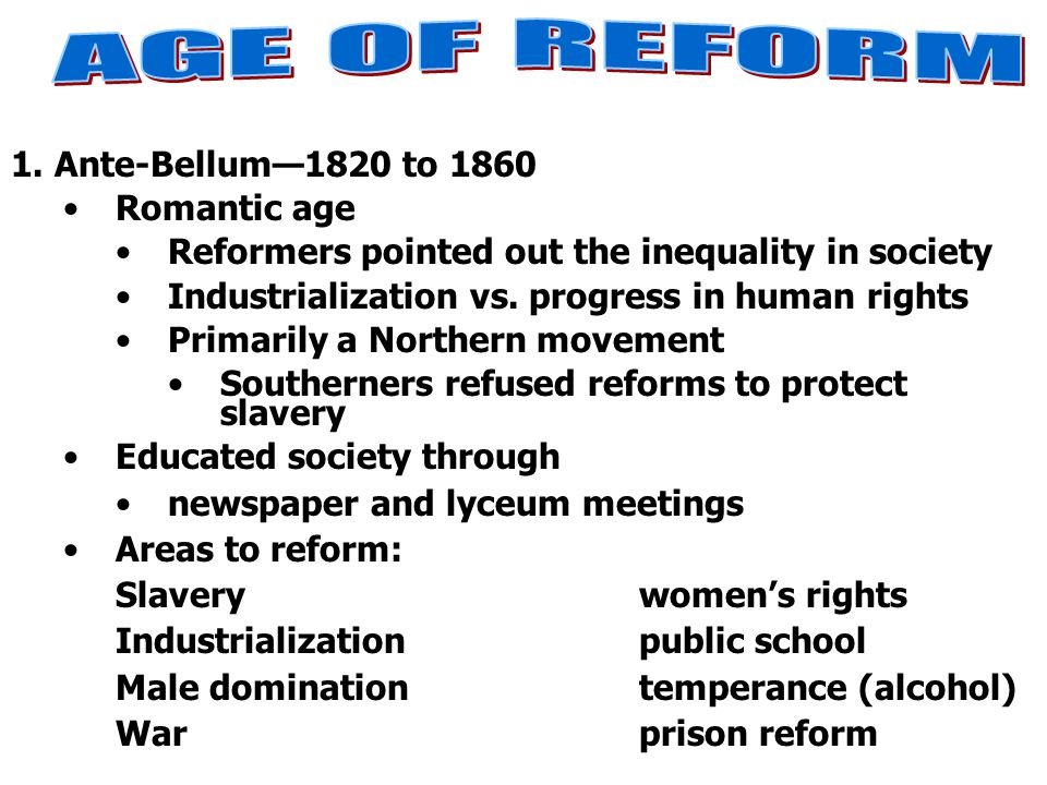 AGE OF REFORM 1. Ante-Bellum—1820 to 1860 Romantic age