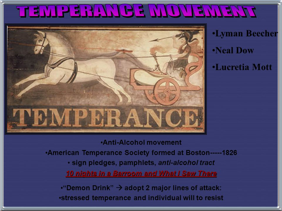TEMPERANCE MOVEMENT Lyman Beecher Neal Dow Lucretia Mott