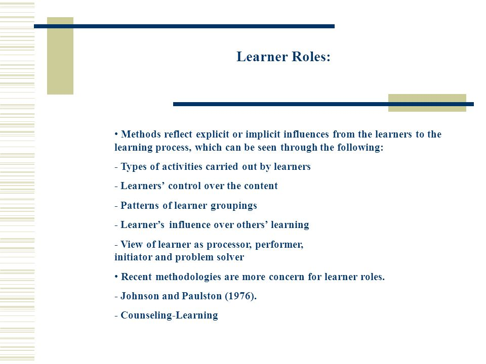 Learner Roles: Methods reflect explicit or implicit influences from the learners to the learning process, which can be seen through the following: