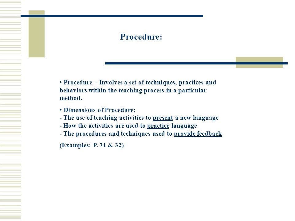 Procedure: Procedure – Involves a set of techniques, practices and behaviors within the teaching process in a particular method.