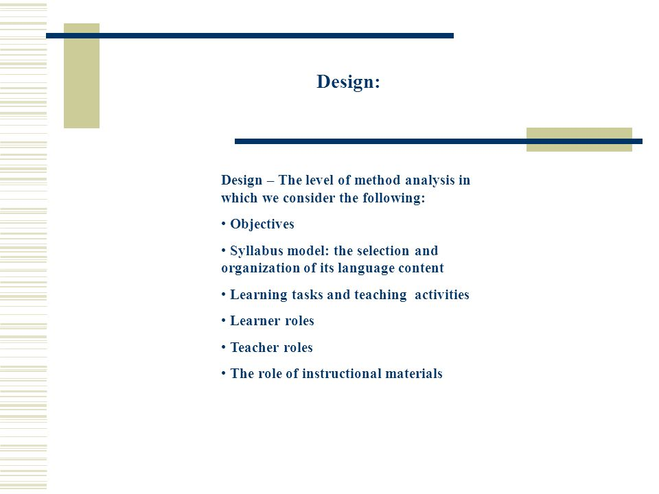 Design: Design – The level of method analysis in which we consider the following: Objectives.