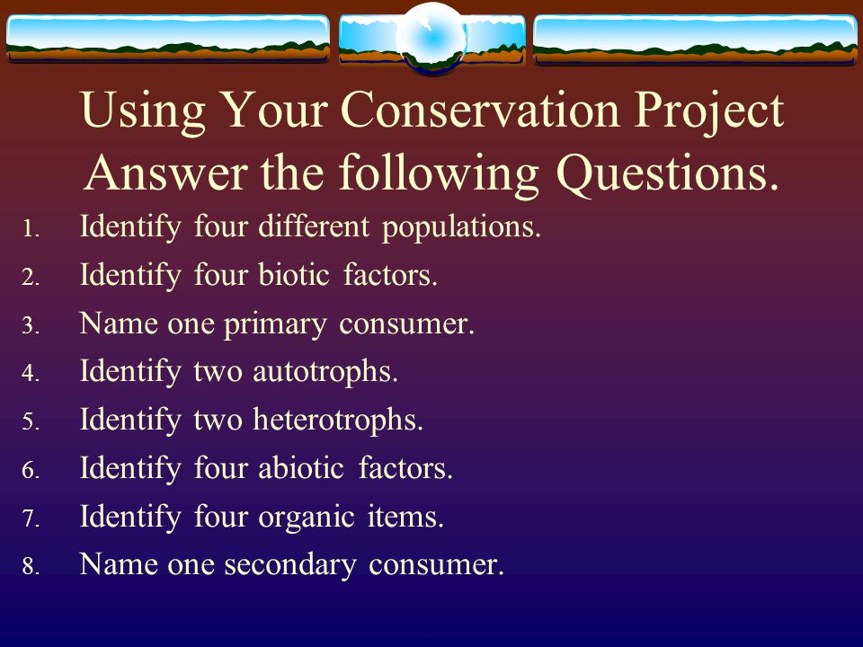 Using Your Conservation Project Answer the following Questions.
