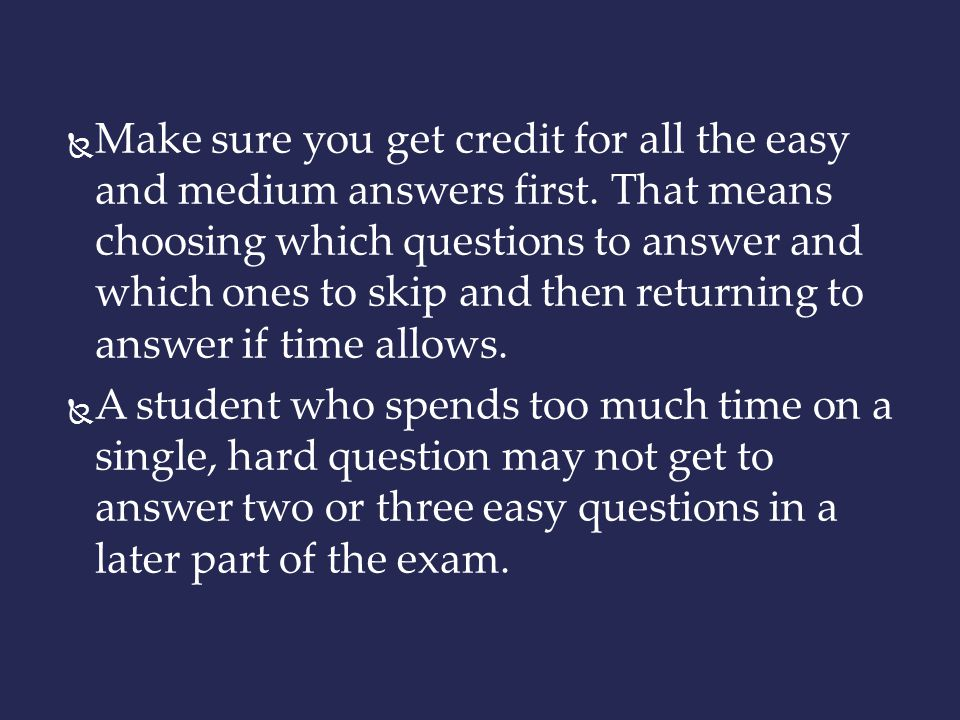 Make sure you get credit for all the easy and medium answers first