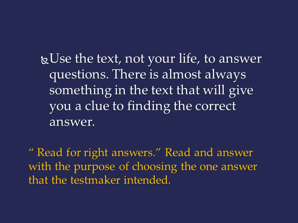 Use the text, not your life, to answer questions