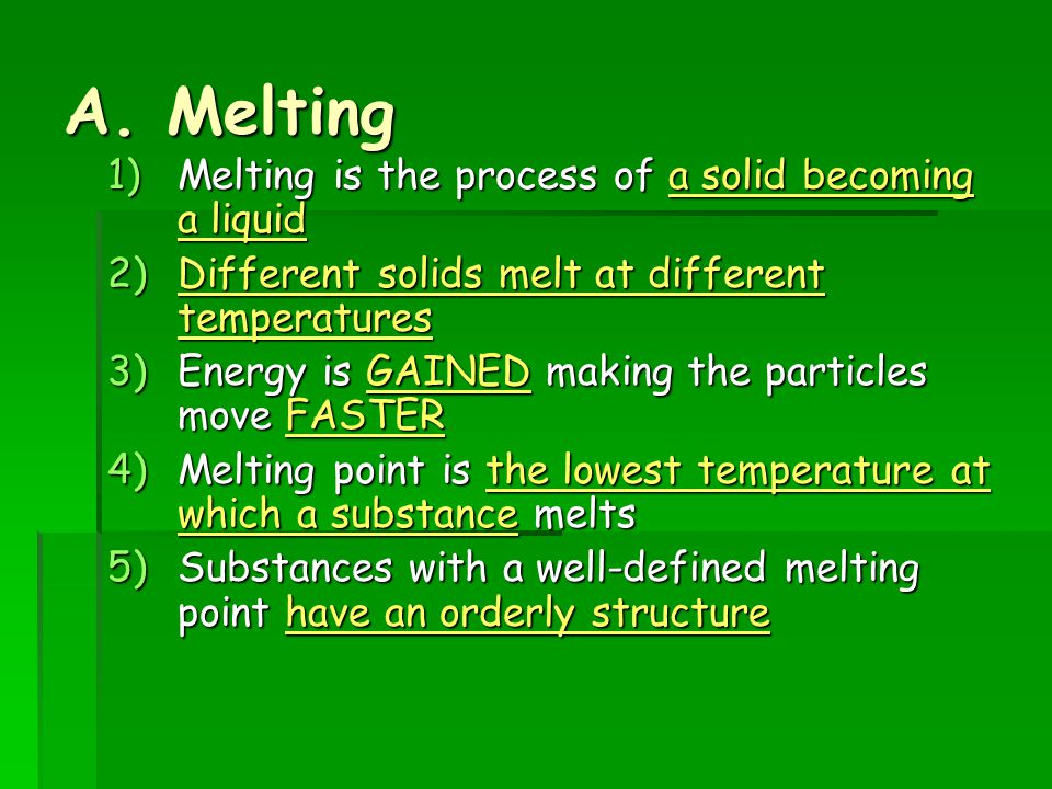 A. Melting Melting is the process of a solid becoming a liquid