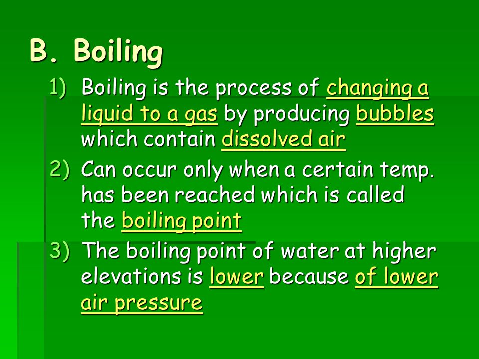 B. Boiling Boiling is the process of changing a liquid to a gas by producing bubbles which contain dissolved air.