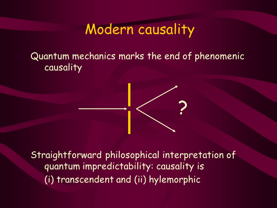 Modern causality Quantum mechanics marks the end of phenomenic causality.