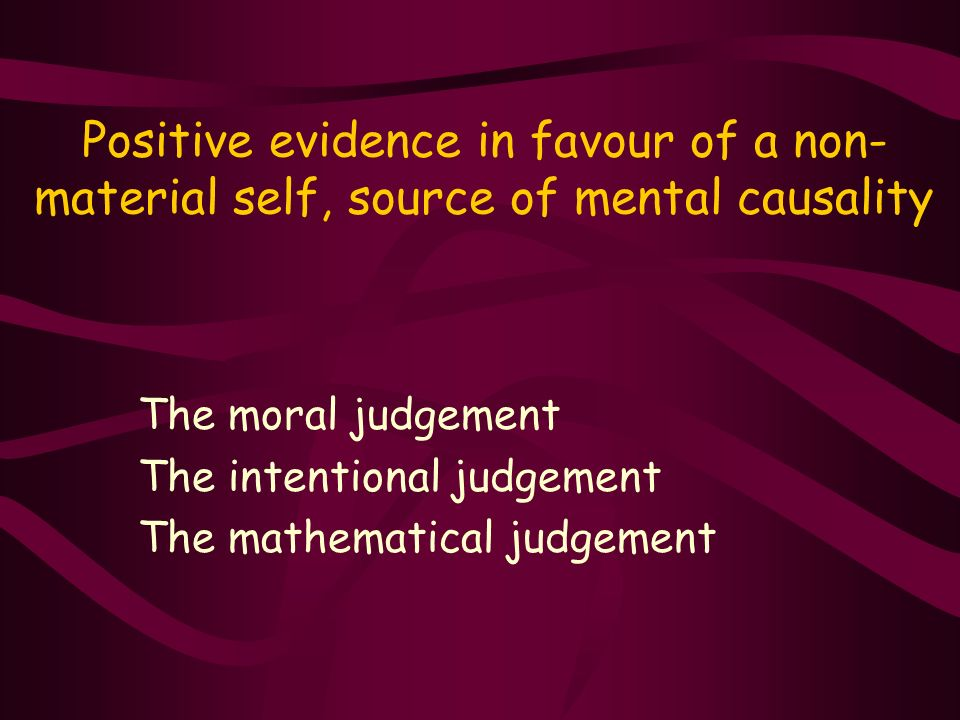 Positive evidence in favour of a non-material self, source of mental causality