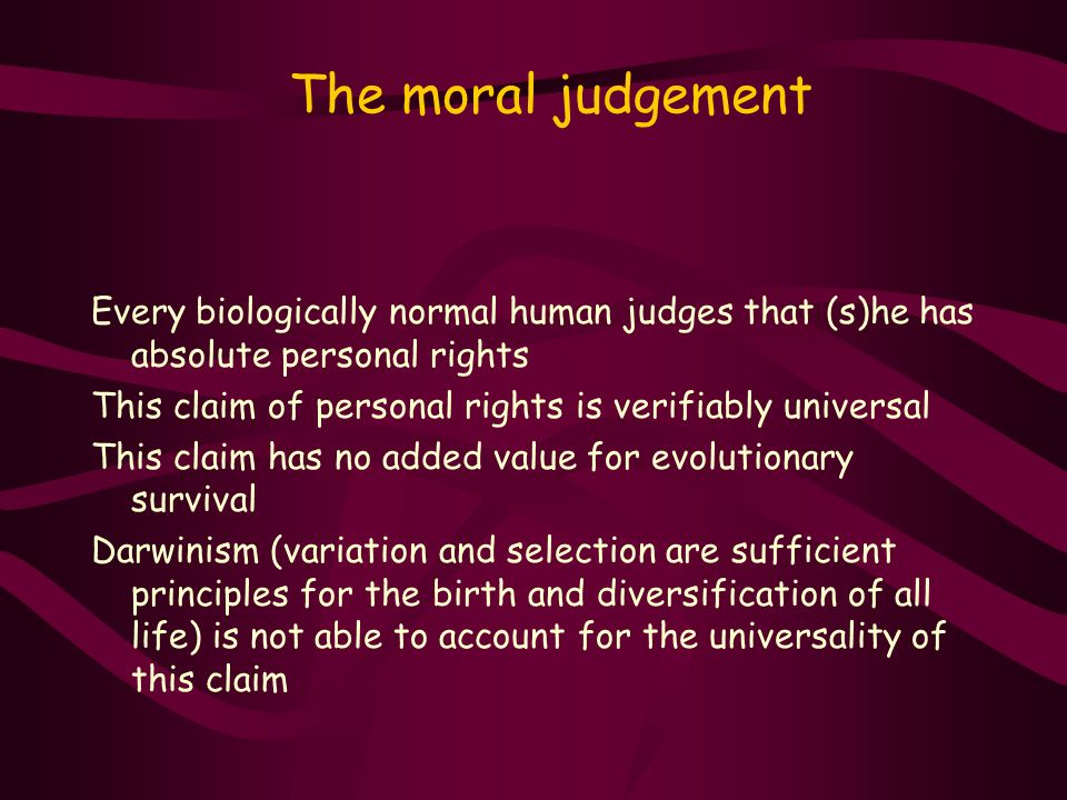 The moral judgement Every biologically normal human judges that (s)he has absolute personal rights.