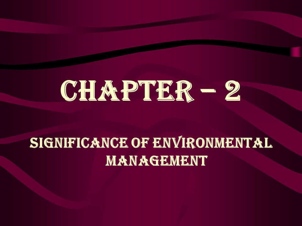 SIGNIFICANCE OF ENVIRONMENTAL MANAGEMENT