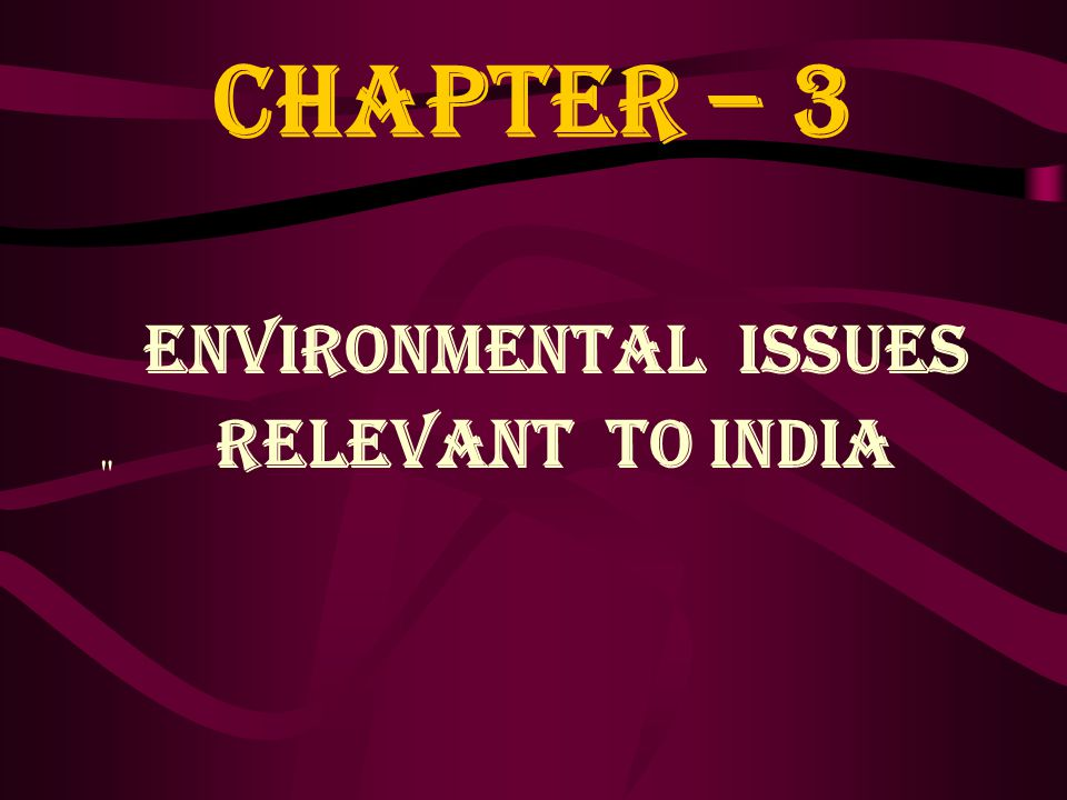 CHAPTER – 3 ENVIRONMENTAL ISSUES RELEVANT TO INDIA