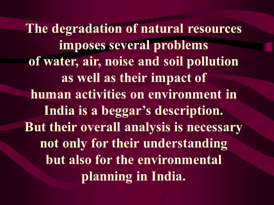 The degradation of natural resources imposes several problems