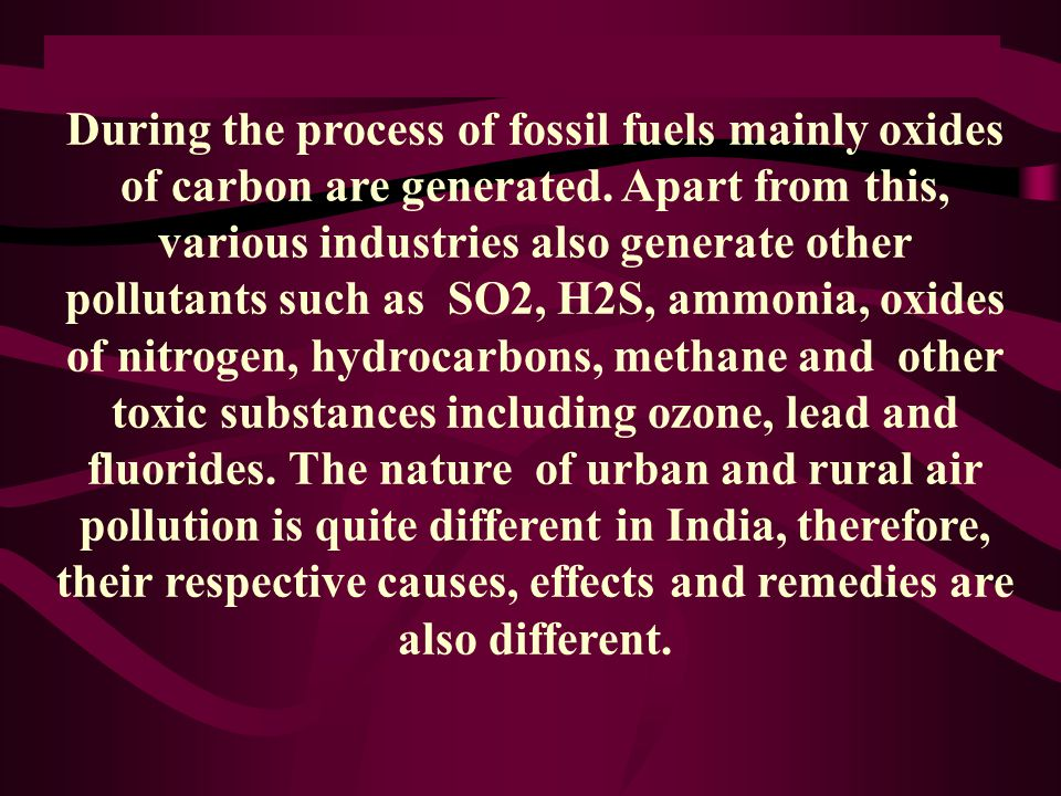 During the process of fossil fuels mainly oxides of carbon are generated.