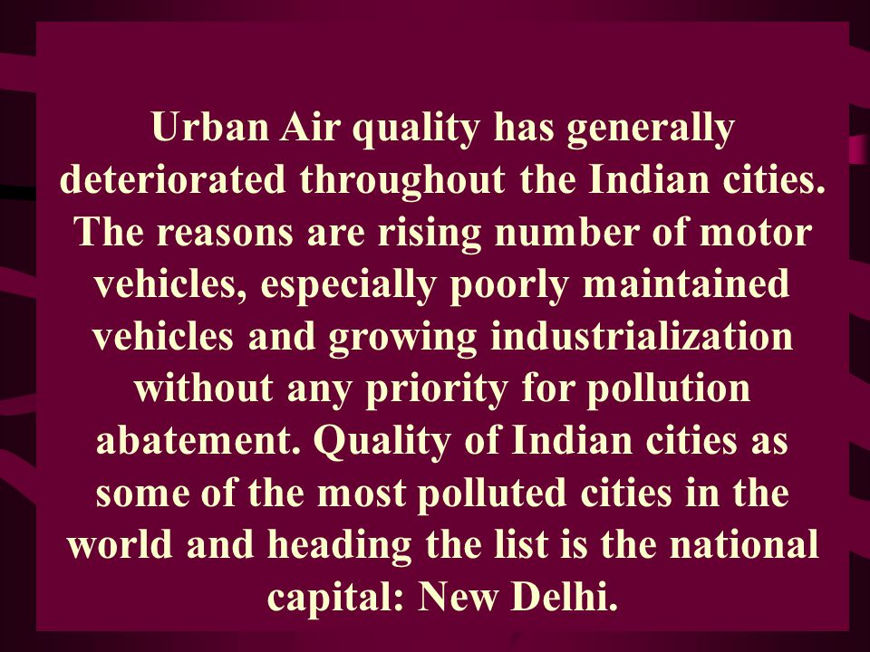 Urban Air quality has generally deteriorated throughout the Indian cities.