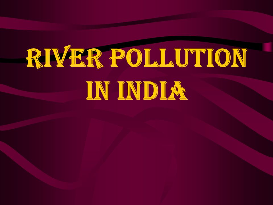 RIVER POLLUTION IN INDIA