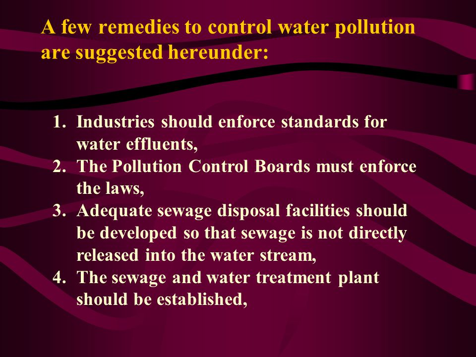 A few remedies to control water pollution are suggested hereunder: