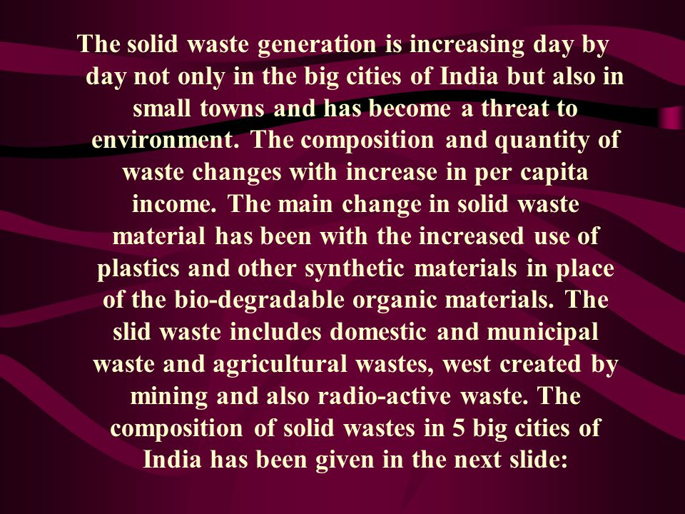 The solid waste generation is increasing day by day not only in the big cities of India but also in small towns and has become a threat to environment.