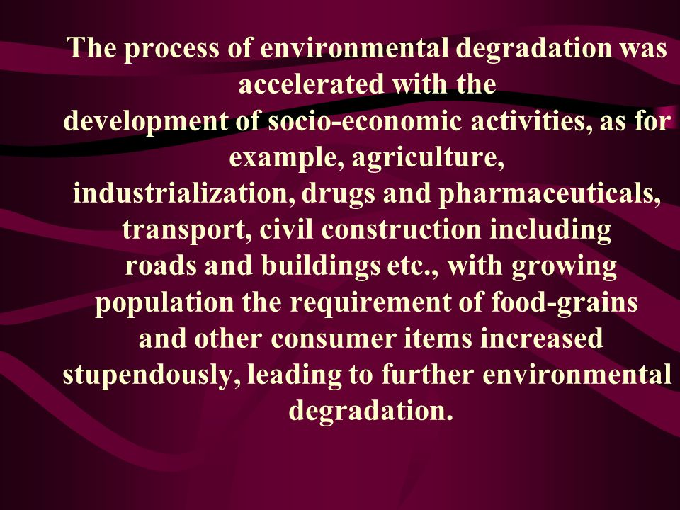The process of environmental degradation was accelerated with the