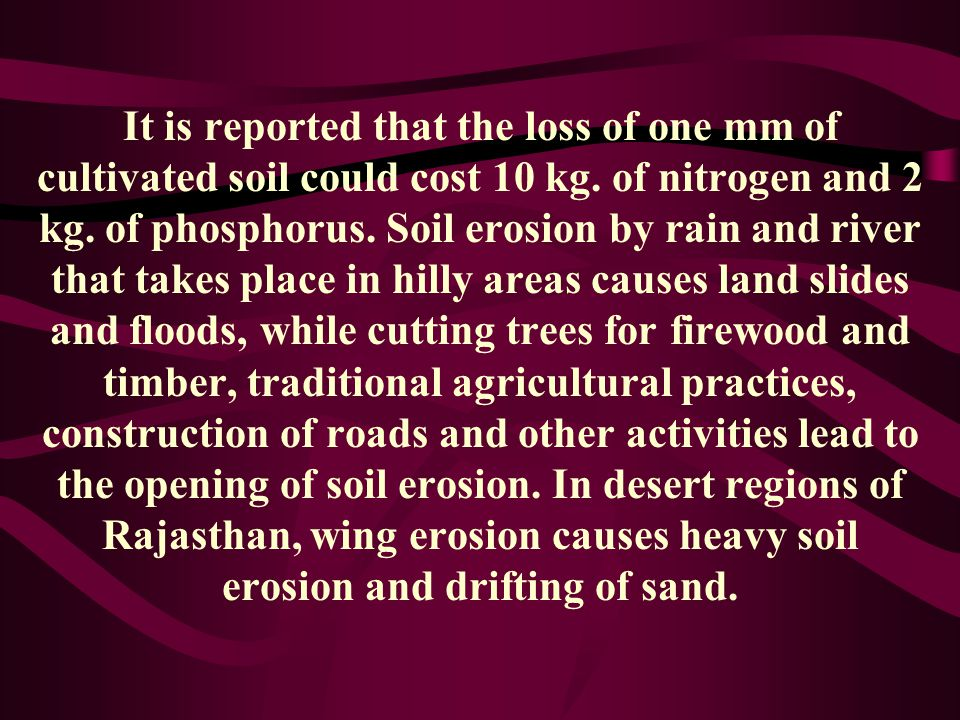 It is reported that the loss of one mm of cultivated soil could cost 10 kg.