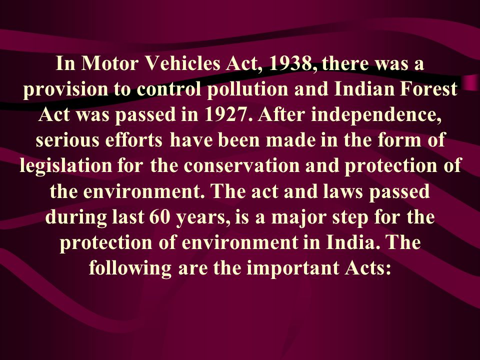 In Motor Vehicles Act, 1938, there was a provision to control pollution and Indian Forest Act was passed in 1927.