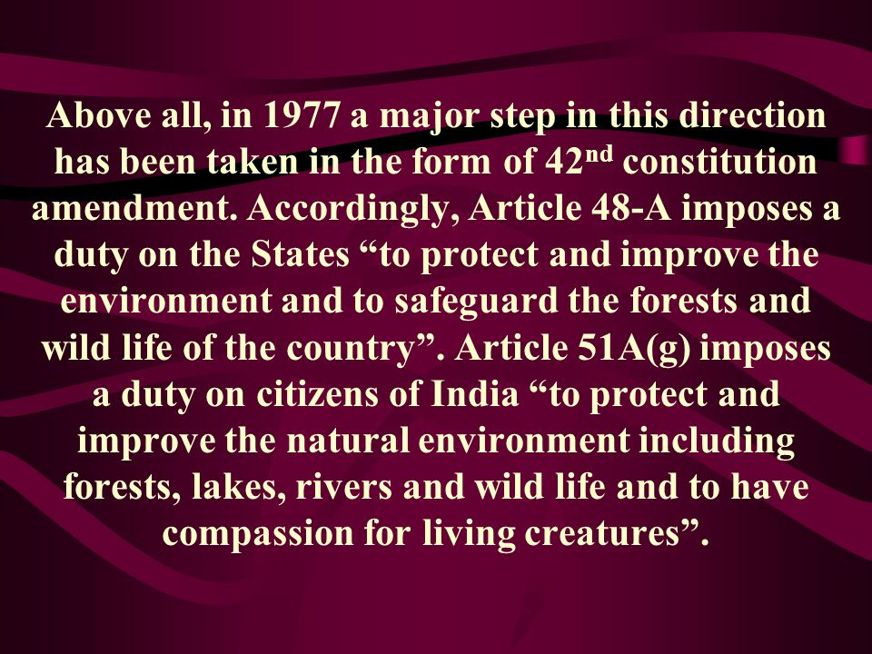 Above all, in 1977 a major step in this direction has been taken in the form of 42nd constitution amendment.