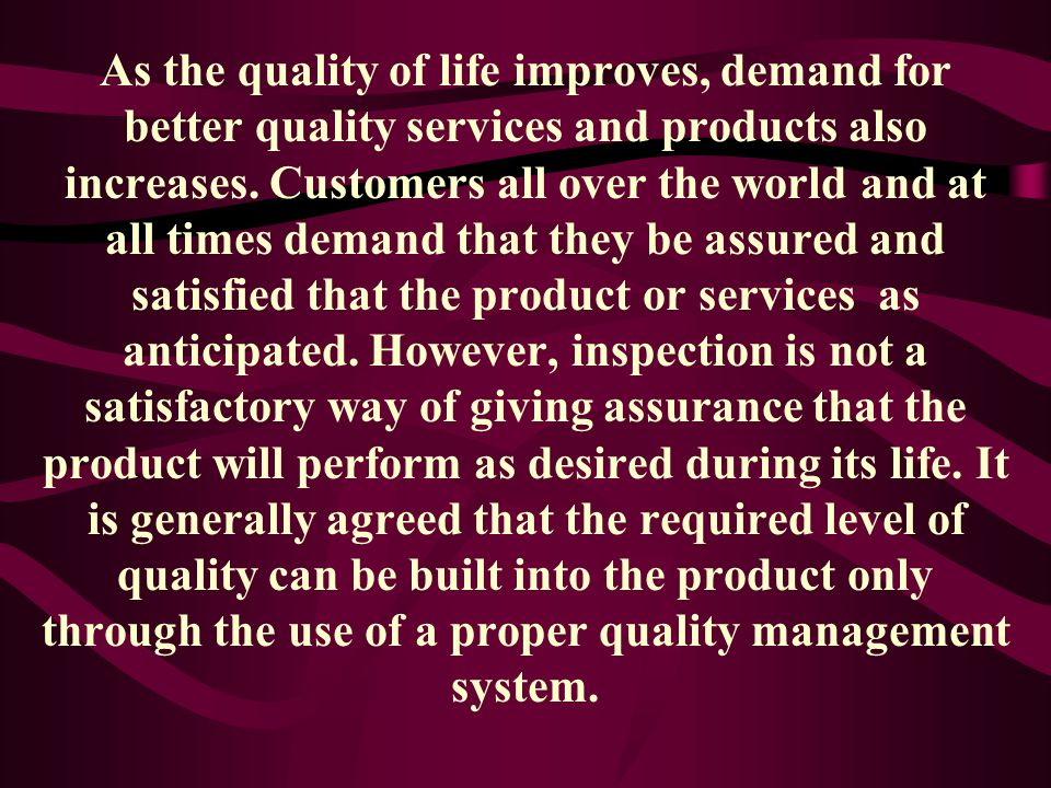 As the quality of life improves, demand for better quality services and products also increases.