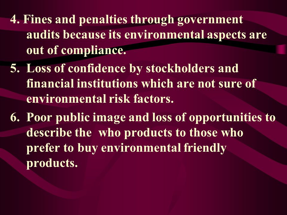 4. Fines and penalties through government audits because its environmental aspects are out of compliance.