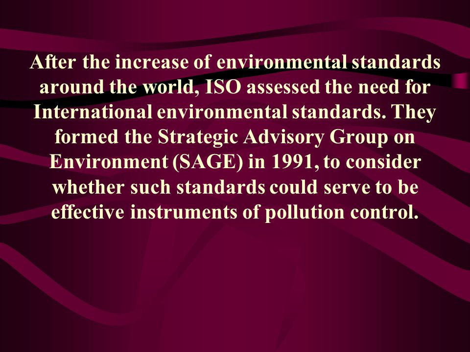 After the increase of environmental standards around the world, ISO assessed the need for International environmental standards.