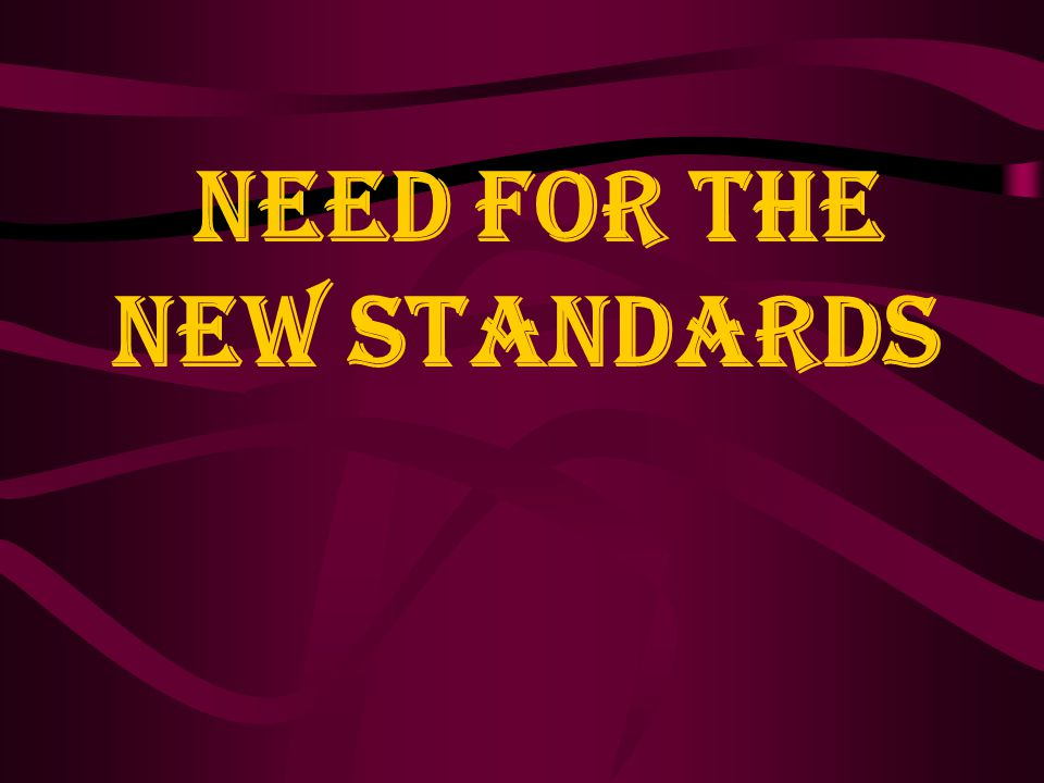 NEED FOR THE NEW STANDARDS