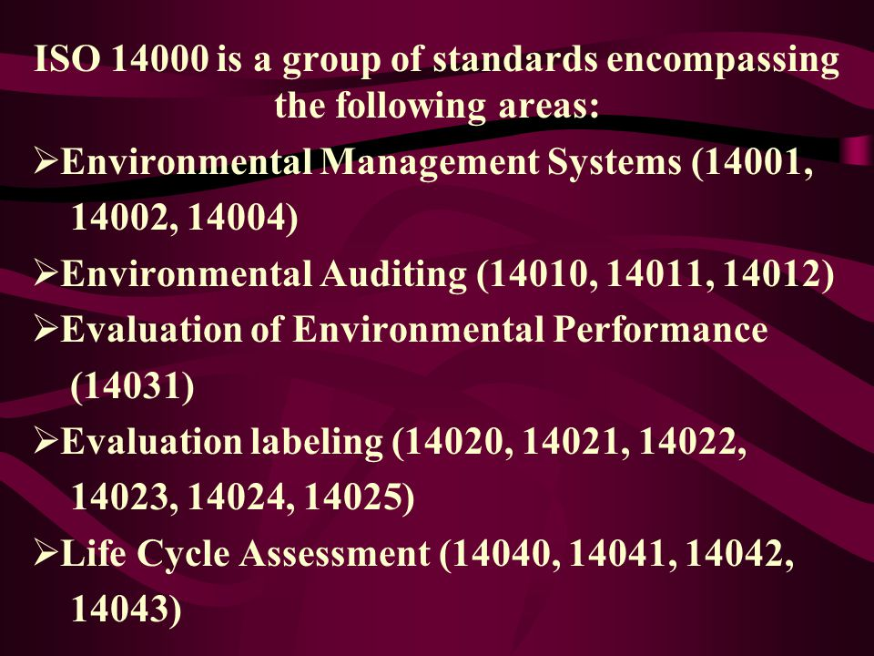 ISO 14000 is a group of standards encompassing the following areas: