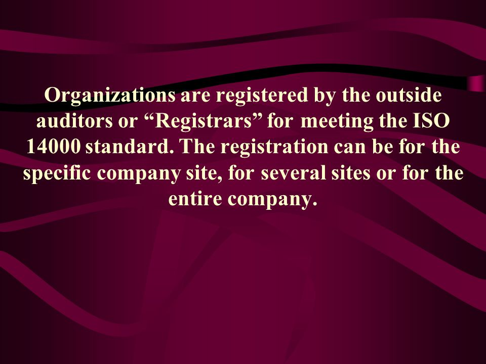 Organizations are registered by the outside auditors or Registrars for meeting the ISO 14000 standard.