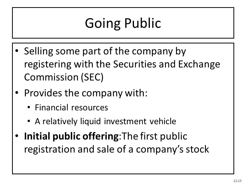 Going Public Selling some part of the company by registering with the Securities and Exchange Commission (SEC)