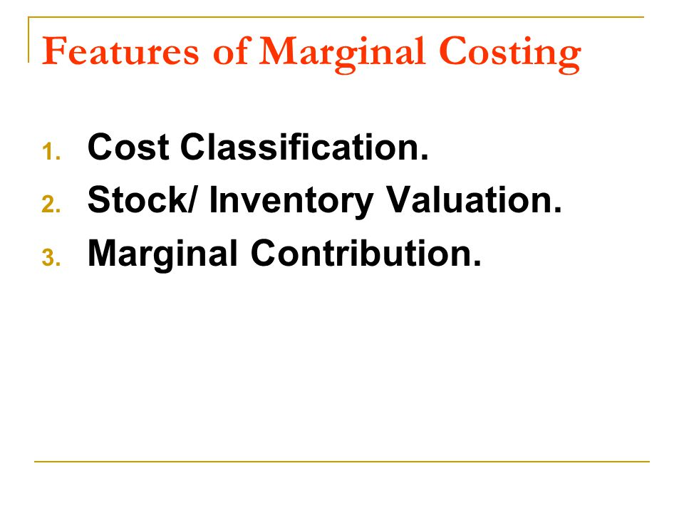 Features of Marginal Costing