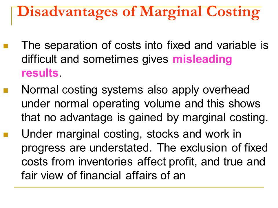 Disadvantages of Marginal Costing