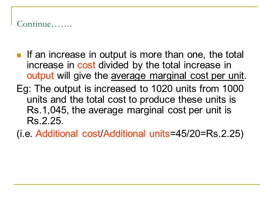 (i.e. Additional cost/Additional units=45/20=Rs.2.25)