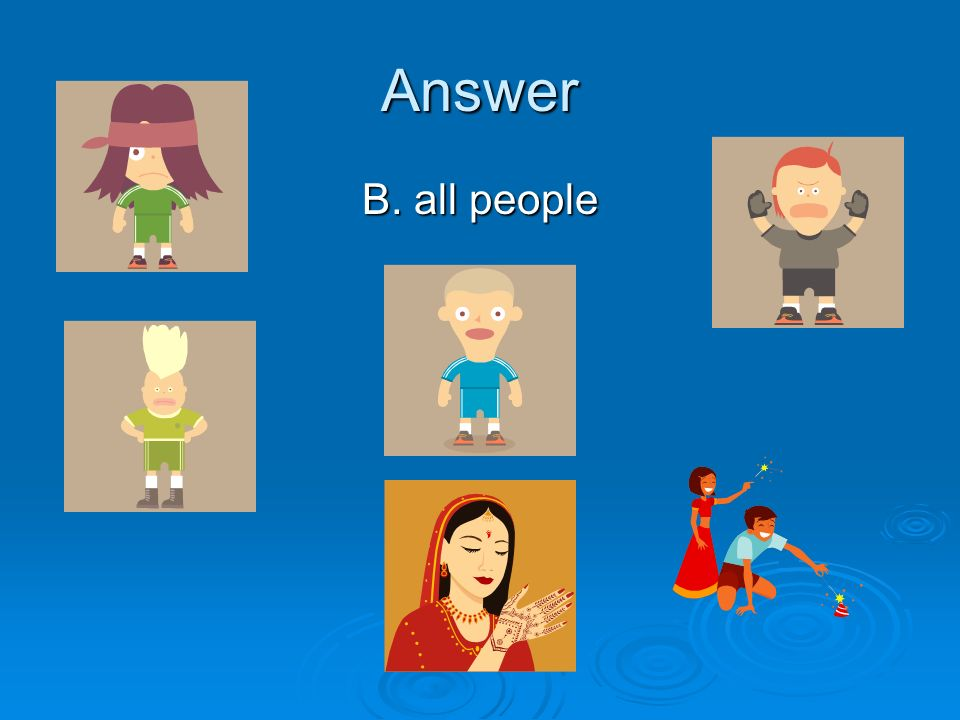 Answer B. all people