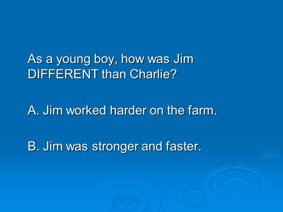 As a young boy, how was Jim DIFFERENT than Charlie