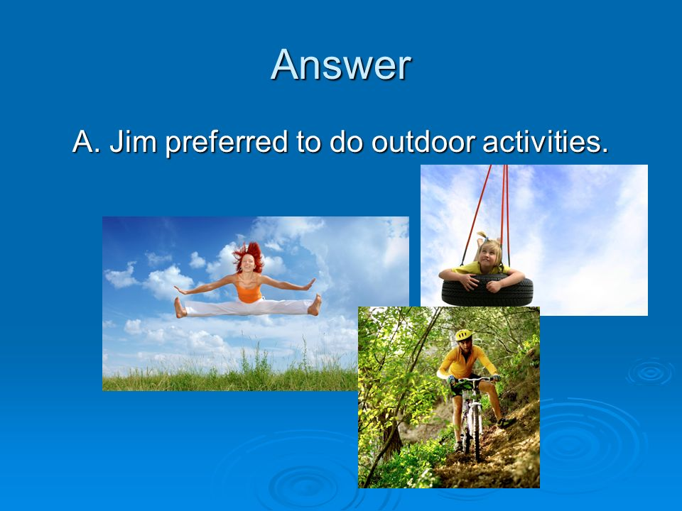 A. Jim preferred to do outdoor activities.