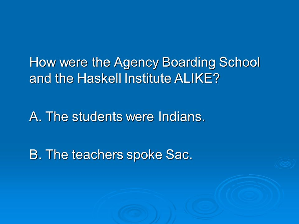 How were the Agency Boarding School and the Haskell Institute ALIKE
