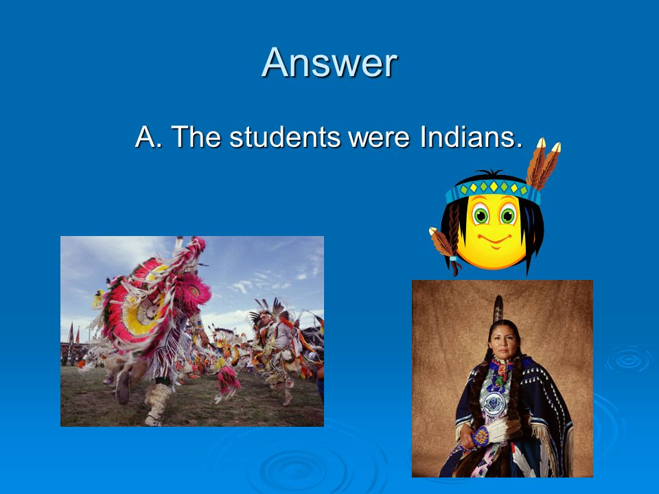A. The students were Indians.