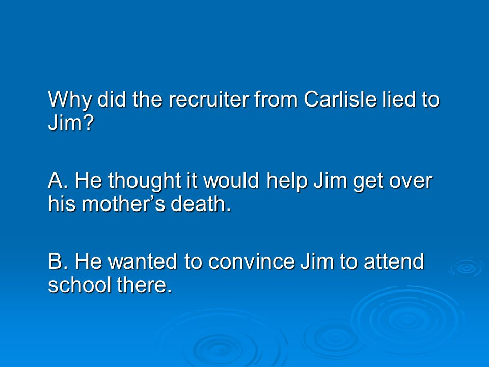 Why did the recruiter from Carlisle lied to Jim