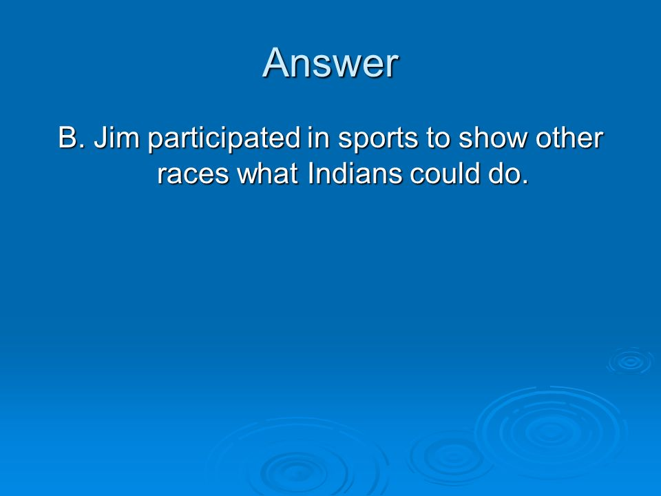 Answer B. Jim participated in sports to show other races what Indians could do.