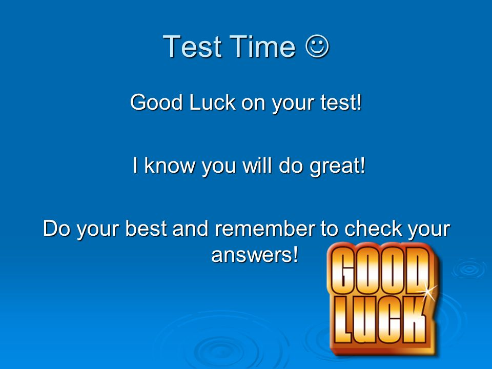 Do your best and remember to check your answers!