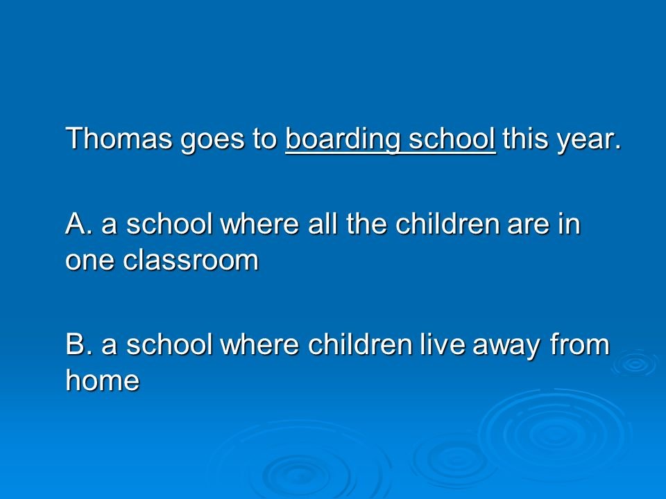 Thomas goes to boarding school this year.