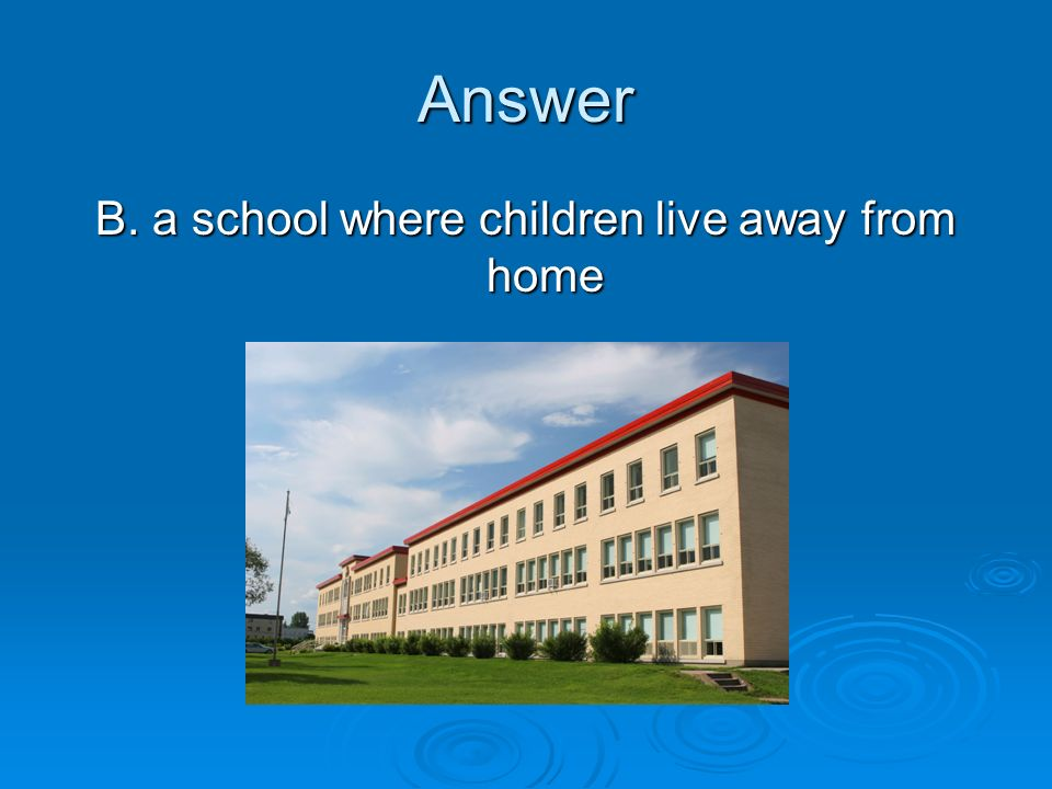 B. a school where children live away from home