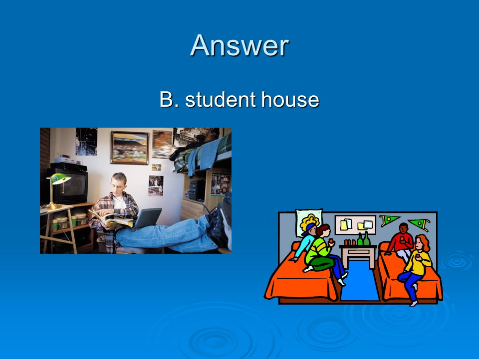 Answer B. student house