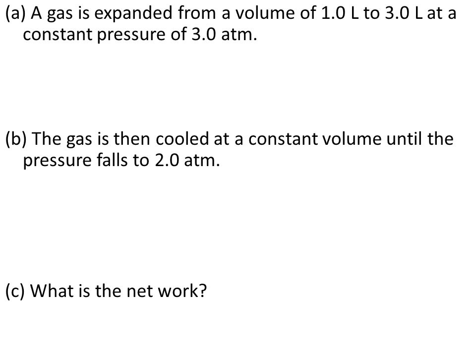 (a) A gas is expanded from a volume of 1. 0 L to 3